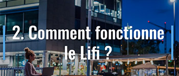 Comment fonctionne le Lifi ?